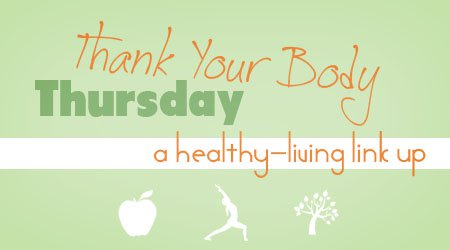 Thank Your Body Thursday Link Up - Lots of healthy posts!